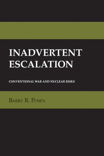 Inadvertent Escalation - Conventional War and Nuclear Risks ebook by Barry R. Posen