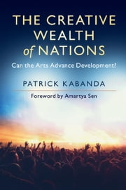 The Creative Wealth of Nations - Can the Arts Advance Development? ebook by Patrick Kabanda, Amartya Sen