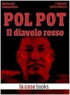 Pol Pot - Il diavolo rosso ebook by Richard J. Samuelson