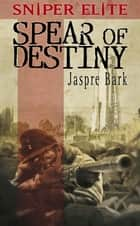 Spear of Destiny ebook by Jaspre Bark