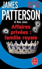 Affaires privées : Famille royale - Bookshots ebook by James Patterson, Rees Jones