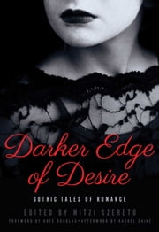 Darker Edge of Desire - Gothic Tales of Romance ebook by Mitzi Szereto
