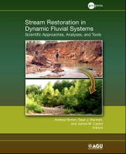 Stream Restoration in Dynamic Fluvial Systems - Scientific Approaches, Analyses, and Tools ebook by Andrew Simon,Sean J. Bennett,Janine M. Castro