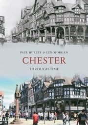 Chester Through Time ebook by Paul Hurley