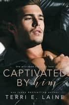 Captivated by Him eBook by Terri E. Laine