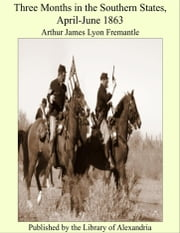 Three Months in the Southern States, April-June 1863 ebook by Arthur James Lyon Fremantle