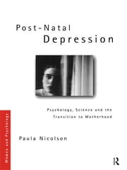 Post-Natal Depression - Psychology, Science and the Transition to Motherhood ebook by Paula Nicolson
