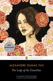 The Lady of the Camellias ebook by Alexandre Dumas fils,Liesl Schillinger