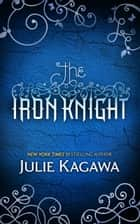The Iron Knight (The Iron Fey, Book 4) ebook by Julie Kagawa