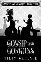 Gossip and Gorgons - A Regency paranormal mystery ebook by