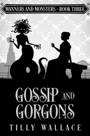 Gossip and Gorgons - A Regency paranormal mystery ebook by Tilly Wallace