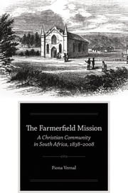 The Farmerfield Mission - A Christian Community in South Africa, 1838-2008 ebook by Fiona Vernal