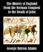 The History Of England From The Norman Conquest ebook by George Burton Adams