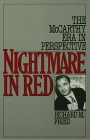 Nightmare in Red : The McCarthy Era in Perspective - The McCarthy Era in Perspective ebook by Richard M. Fried