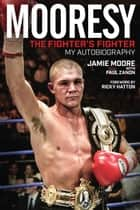 Mooresy: The Fighter's Fighter - My Autobiography ebook by Jamie Moore, Paul Zanon, Ricky Hatton