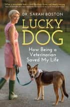 Lucky Dog - How Being a Veterinarian Saved My Life ekitaplar by Sarah Boston