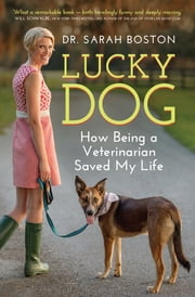 Lucky Dog - How Being a Veterinarian Saved My Life ebook by Sarah Boston