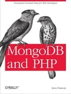 MongoDB and PHP - Document-Oriented Data for Web Developers ebook by Steve Francia