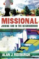 Missional (Allelon Missional Series) - Joining God in the Neighborhood ebook by Alan J. Roxburgh