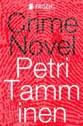 Crime Novel ebook by Petri Tamminen