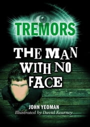 The Man With No Face - Tremors ebook by John Yeoman,David Kearney