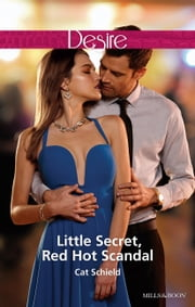 Little Secret, Red Hot Scandal ebook by Cat Schield