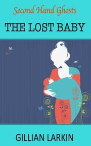 The Lost Baby - Second Hand Ghosts, #2 ebook by Gillian Larkin