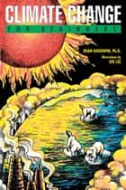 Climate Change For Beginners ebook by Dean Goodwin, Ph.D.,Joe Lee