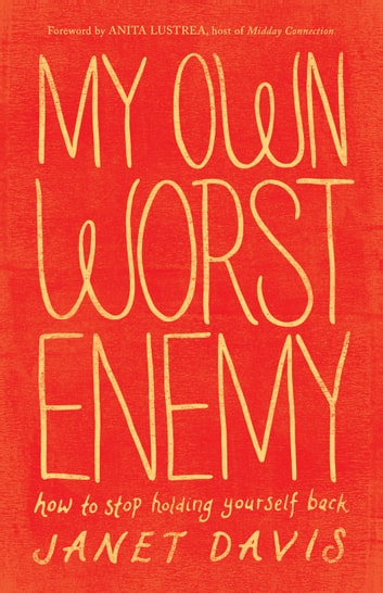 My Own Worst Enemy - How to Stop Holding Yourself Back ebook by Janet Davis