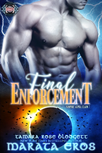 Vampire Alpha Claim 7-Final Enforcement ebook by Tamara Rose Blodgett