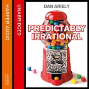Predictably Irrational: The Hidden Forces that Shape Our Decisions audiobook by Dan Ariely