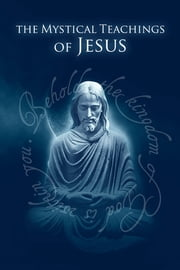 The Mystical Teachings of Jesus ebook by David Hoffmeister