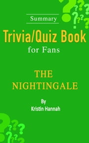 The Nightingale : A Novel by Kristin Hannah [Summary Trivia/Quiz Book for Fans] ebook by Wendy Williams