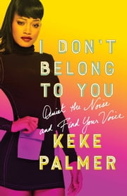 I Don't Belong to You - Quiet the Noise and Find Your Voice ebook by Keke Palmer