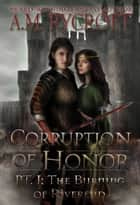 Corruption of Honor, Pt. 1 - The Burning of Riverend ebook by A.M. Rycroft