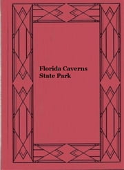 Florida Caverns State Park ebook by Robert O. Vernon