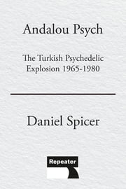 The Turkish Psychedelic Explosion - Anadolu Psych 1965-1980 ebook by Daniel Spicer