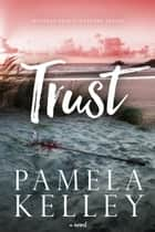 TRUST ebook by Pamela M. Kelley
