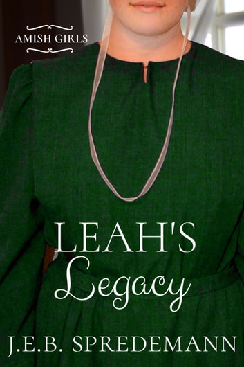 Leah's Legacy (Amish Girls Series - Book 8) ebook by J.E.B. Spredemann