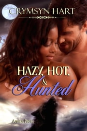 Hazy, Hot, and Hunted ebook by Crymsyn Hart