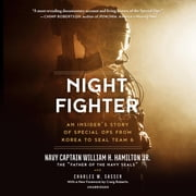 Night Fighter - An Insider's Story of Special Ops from Korea to SEAL Team 6 audiobook by William H. Hamilton Jr., USN, Charles W. Sasser
