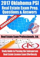 2017 Oklahoma PSI Real Estate Exam Prep Questions, Answers & Explanations: Study Guide to Passing the Salesperson Real Estate License Exam Effortlessly ebook by Real Estate Exam Professionals Ltd.