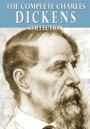 The Complete Charles Dickens Collection ebook by Charles Dickens