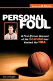 Personal Foul - A First-Person Account of the Scandal that Rocked the NBA ebook by Tim Donaghy, Phil Scala