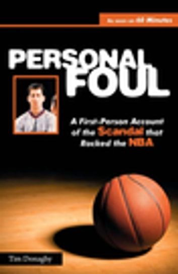 Personal Foul - A First-Person Account of the Scandal that Rocked the NBA ebook by Tim Donaghy