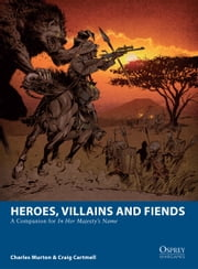 Heroes, Villains and Fiends - A Companion for In Her Majesty's Name ebook by Charles Murton,Craig Cartmell,Fabien Esnard-Lascombe