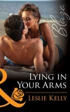 Lying in Your Arms (Mills & Boon Blaze) (Forbidden Fantasies, Book 33) ebook by Leslie Kelly