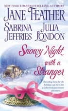 Snowy Night with a Stranger ebook by Jane Feather, Sabrina Jeffries, Julia London