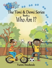 The Timi & Demi Series: Book 3 - Who Am I? ebook by Funmi Amokeodo