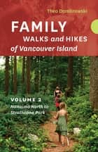 Family Walks and Hikes of Vancouver Island — Volume 2 - Streams, Lakes, and Hills from Nanaimo North to Strathcona Park ebook by Theo Dombrowski